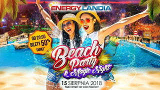 Energylandia zaprasza na Beach Party & Magic Night
