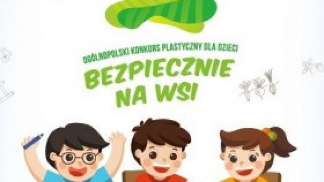 """""""Bezpiecznie na wsi mamy..."""" - konkurs plastyczny dla uczniów szkół podstawowych"""