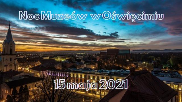 Idziemy w miasto! Noc Muzeów 2021 w Oświęcimiu