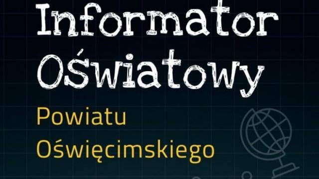 Informator Oświatowy Powiatu Oświęcimskiego. Niezbędnik w znalezieniu wymarzonej szkoły