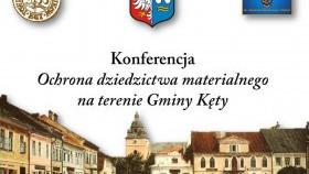 """Konferencja """"Ochrona dziedzictwa materialnego na terenie Gminy Kęty"""""""
