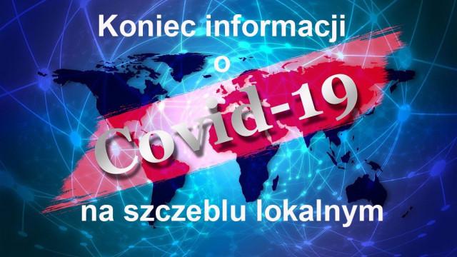 Koniec informacji o COVID-19 na szczeblu lokalnym