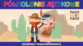 Półkolonie językowe z Face 2 Face w Kętach i Andrychowie! - artykuł sponsorowany